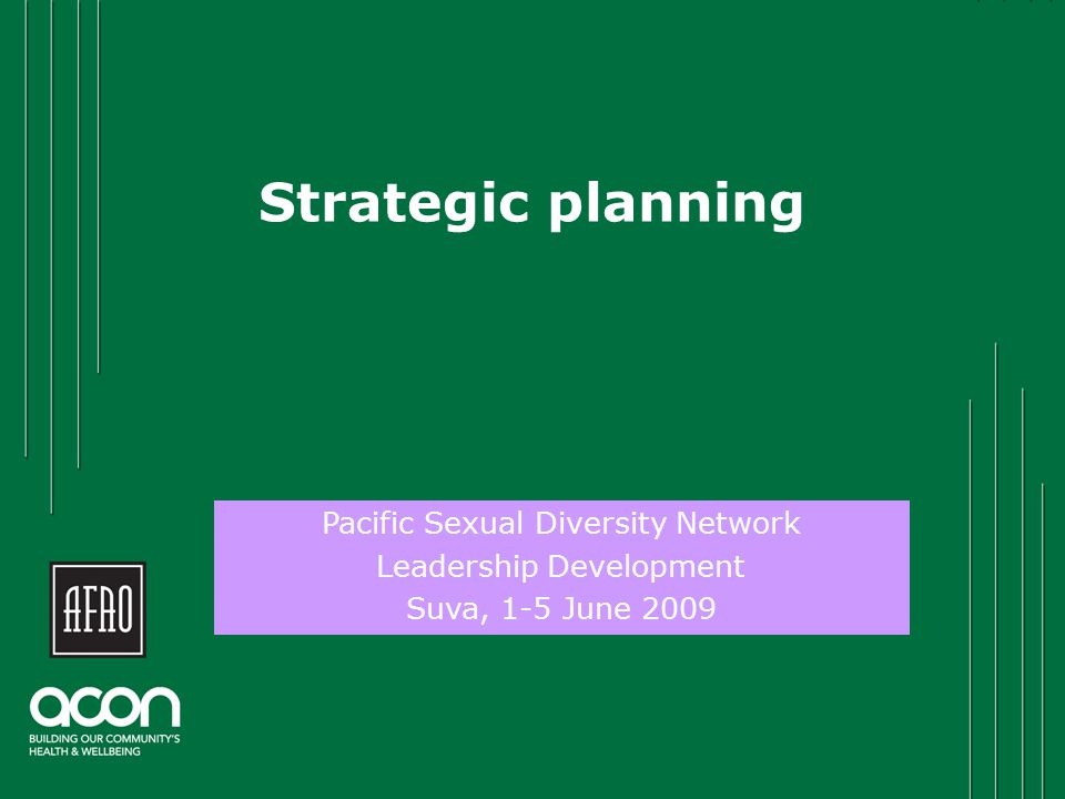 Strategic planning Click to add name Pacific Sexual Diversity Network Leadership Development Suva, 1-5 June 2009