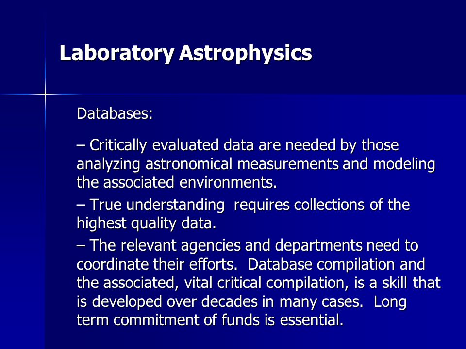 Laboratory Astrophysics Databases: – Critically evaluated data are needed by those analyzing astronomical measurements and modeling the associated environments.