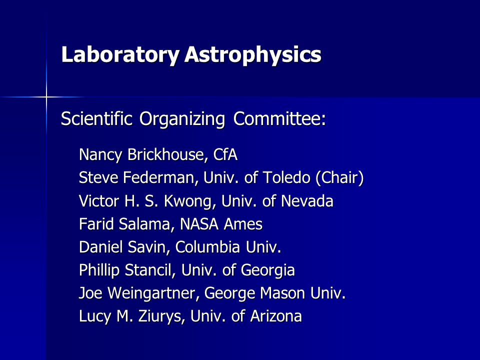 Laboratory Astrophysics Scientific Organizing Committee: Nancy Brickhouse, CfA Steve Federman, Univ.