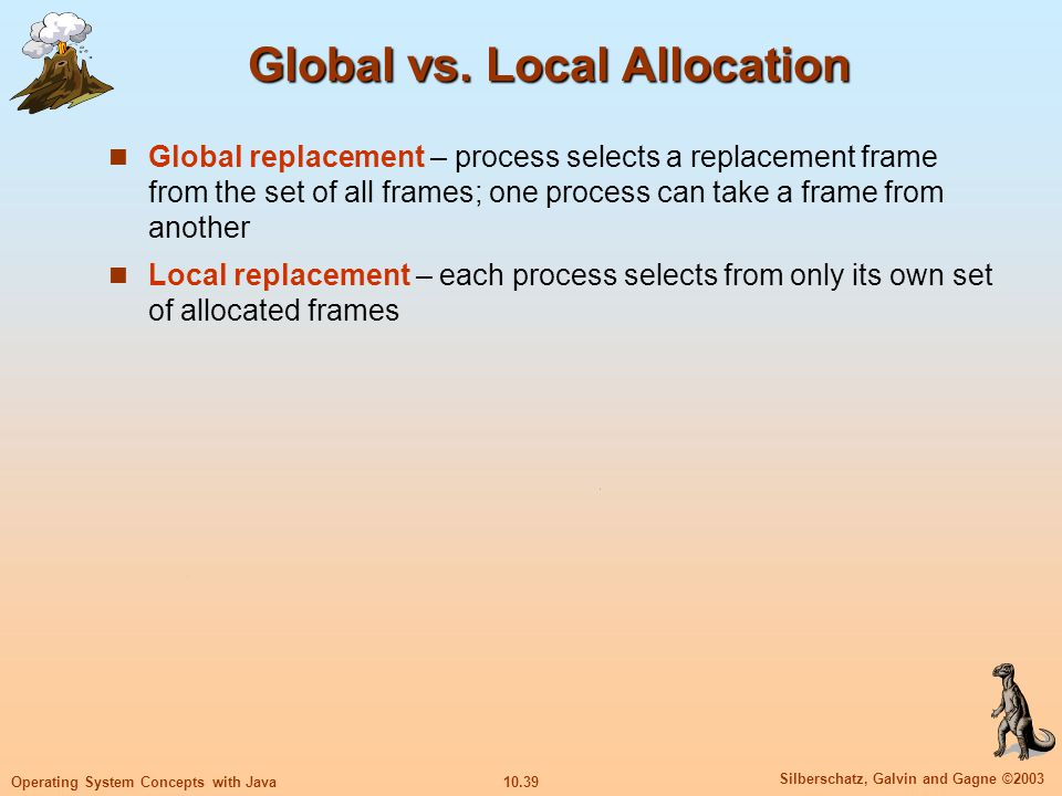 10.39 Silberschatz, Galvin and Gagne ©2003 Operating System Concepts with Java Global vs. Local Allocation Global replacement – process selects a repl