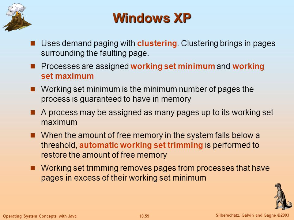10.59 Silberschatz, Galvin and Gagne ©2003 Operating System Concepts with Java Windows XP Uses demand paging with clustering. Clustering brings in pag