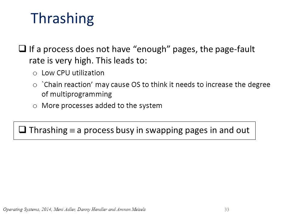 Thrashing  If a process does not have enough pages, the page-fault rate is very high.