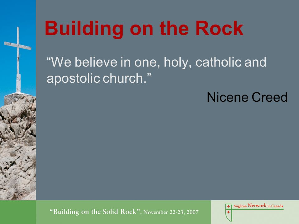 Building on the Rock We believe in one, holy, catholic and apostolic church. Nicene Creed