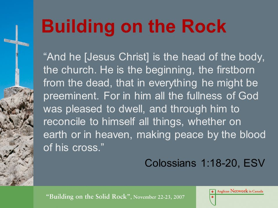 Building on the Rock And he [Jesus Christ] is the head of the body, the church.