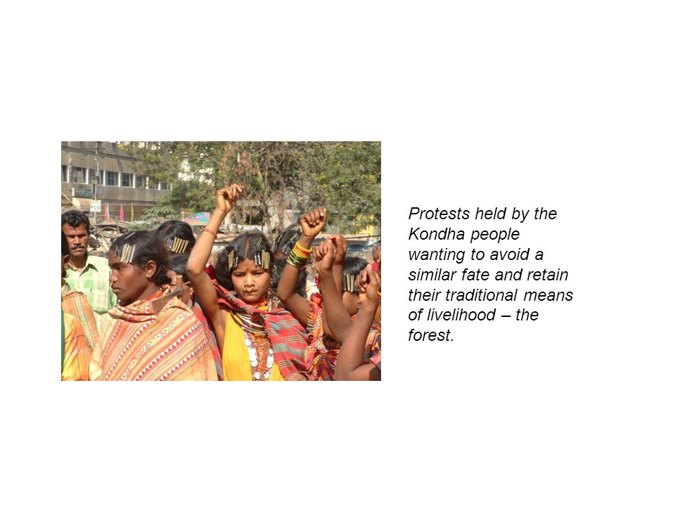 Protests held by the Kondha people wanting to avoid a similar fate and retain their traditional means of livelihood – the forest.