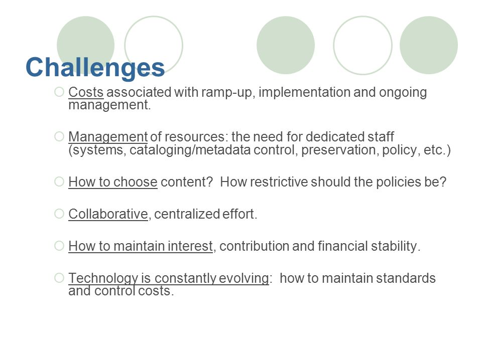 Challenges  Costs associated with ramp-up, implementation and ongoing management.
