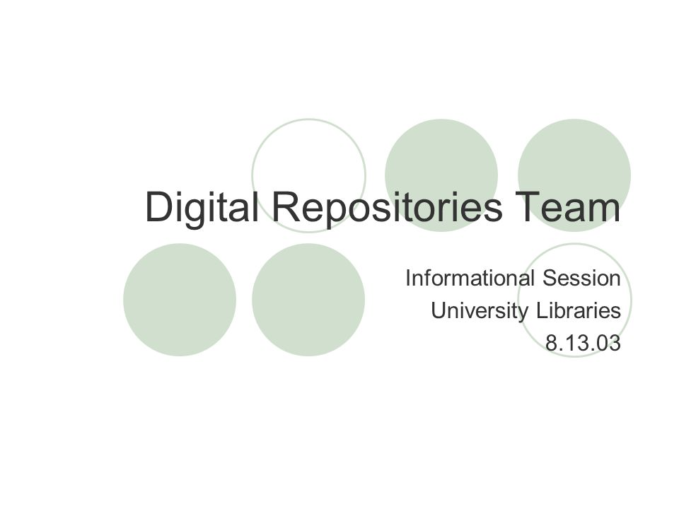 Digital Repositories Team Informational Session University Libraries 8.13.03