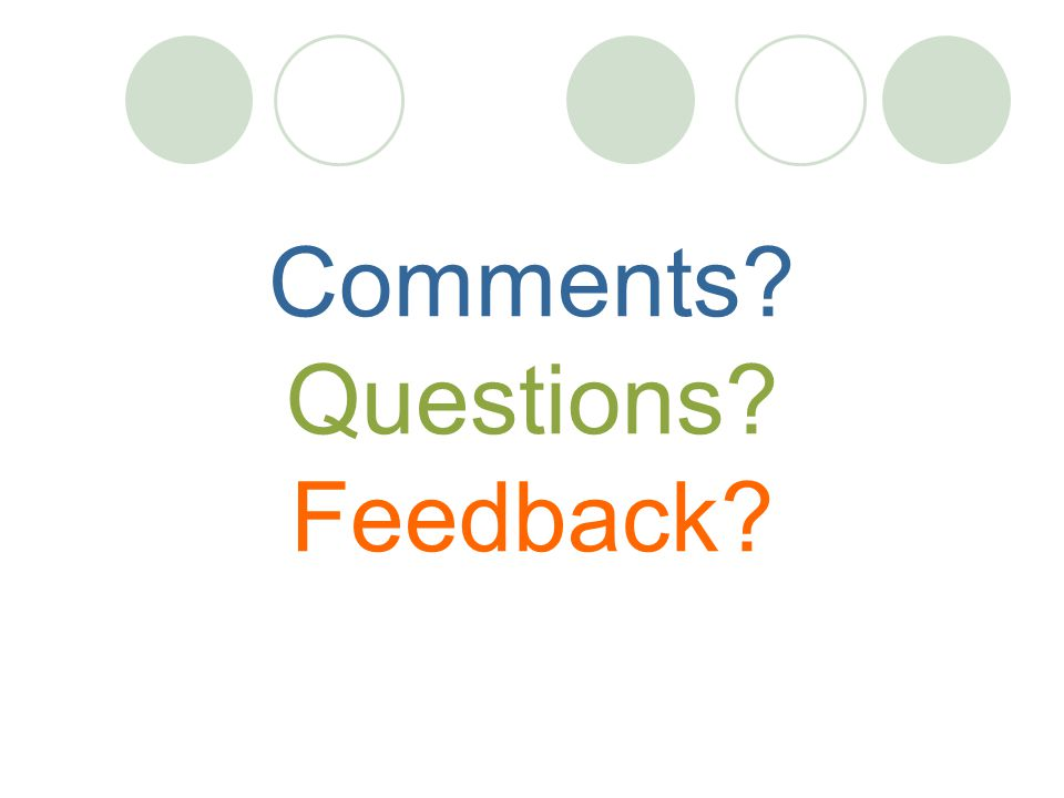 Comments Questions Feedback