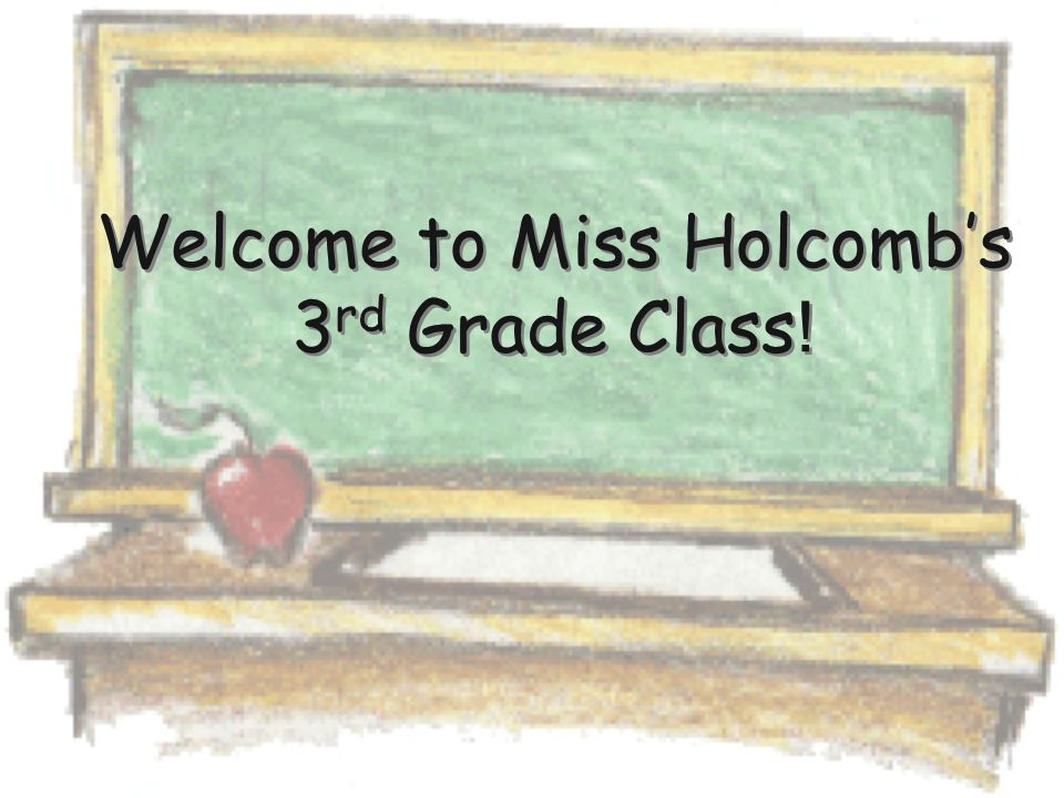 Welcome to Miss Holcomb's 3 rd Grade Class !