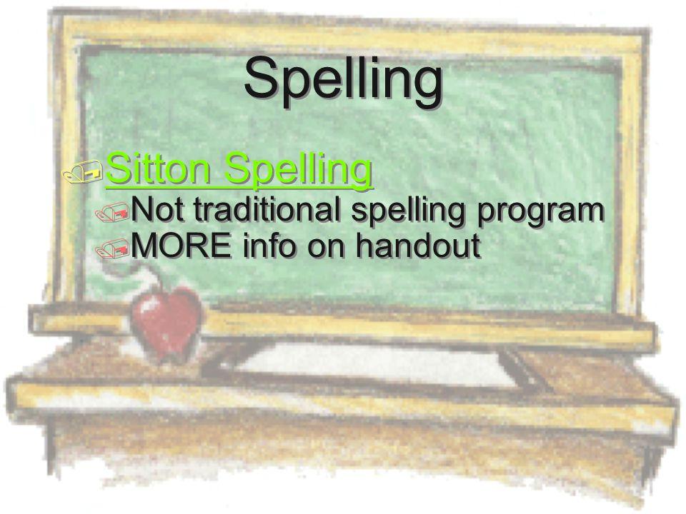 Spelling  Sitton Spelling Sitton Spelling  Not traditional spelling program  MORE info on handout  Sitton Spelling Sitton Spelling  Not tradition