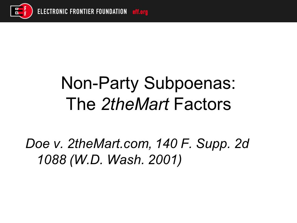 Non-Party Subpoenas: The 2theMart Factors Doe v. 2theMart.com, 140 F.