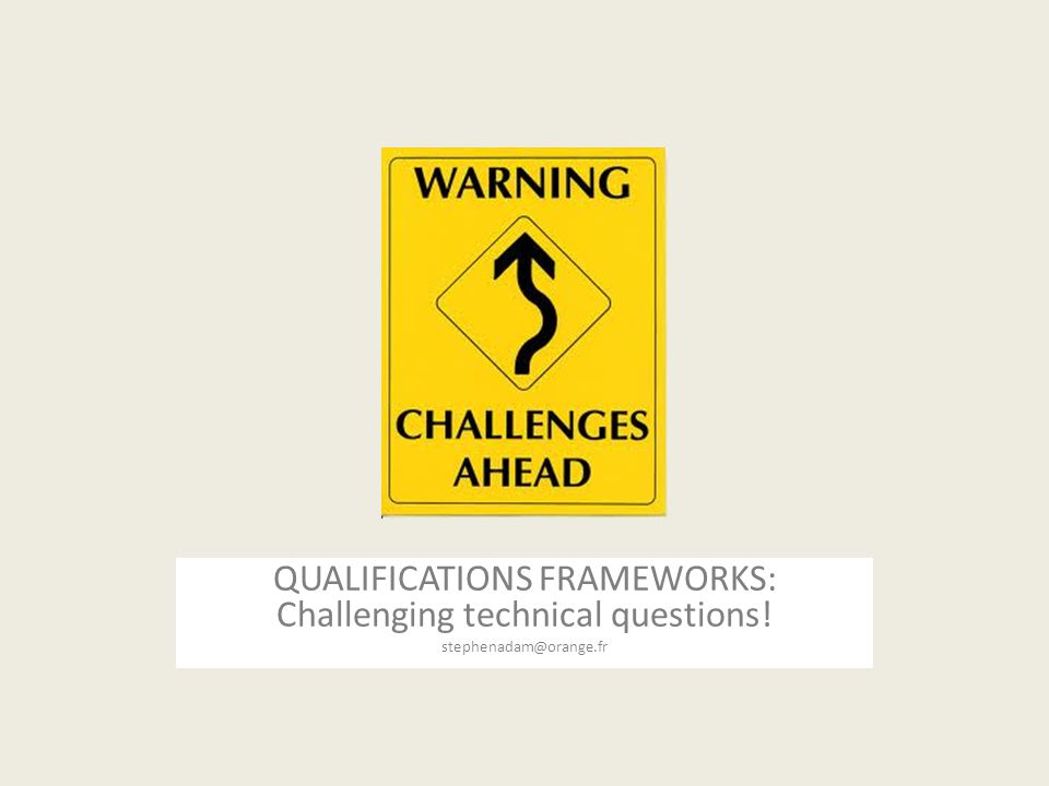 QUALIFICATIONS FRAMEWORKS: Challenging technical questions! stephenadam@orange.fr