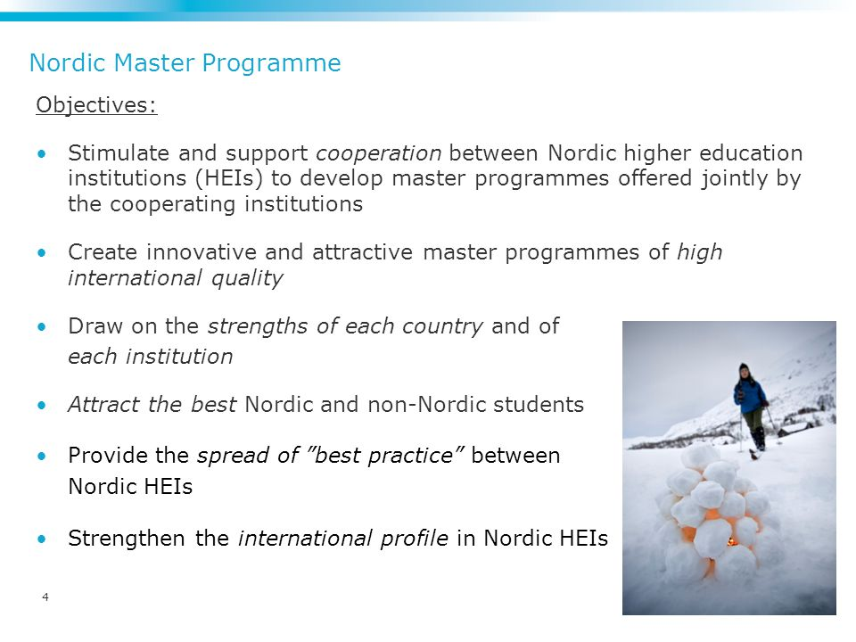 Nordic Master Programme Objectives: Stimulate and support cooperation between Nordic higher education institutions (HEIs) to develop master programmes offered jointly by the cooperating institutions Create innovative and attractive master programmes of high international quality Draw on the strengths of each country and of each institution Attract the best Nordic and non-Nordic students Provide the spread of best practice between Nordic HEIs Strengthen the international profile in Nordic HEIs 4