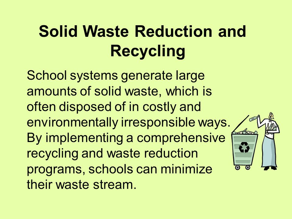 School systems generate large amounts of solid waste, which is often disposed of in costly and environmentally irresponsible ways.