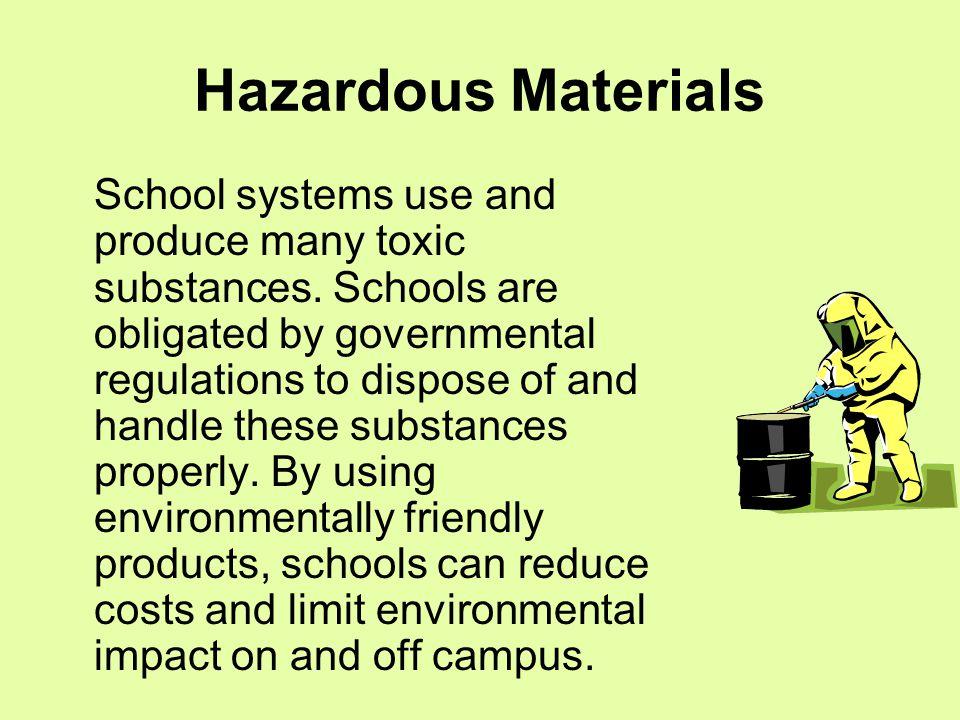 Hazardous Materials School systems use and produce many toxic substances.