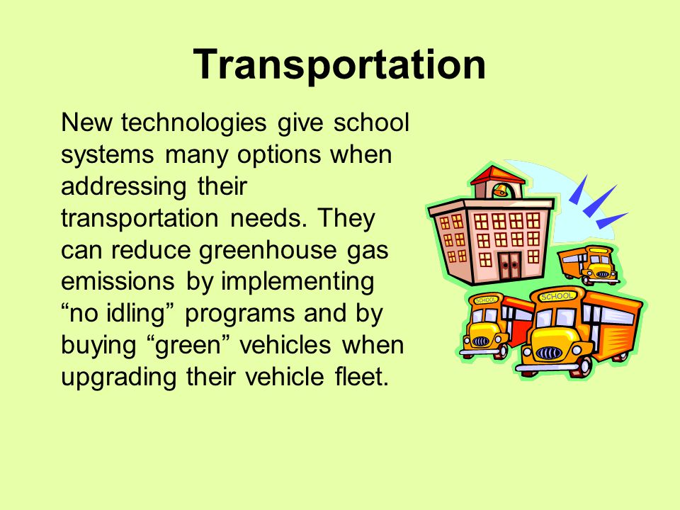 Transportation New technologies give school systems many options when addressing their transportation needs.