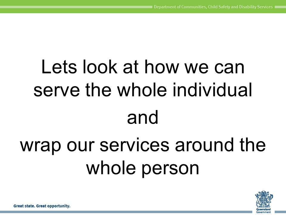 Lets look at how we can serve the whole individual and wrap our services around the whole person