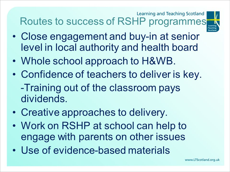 Routes to success of RSHP programmes Close engagement and buy-in at senior level in local authority and health board Whole school approach to H&WB.