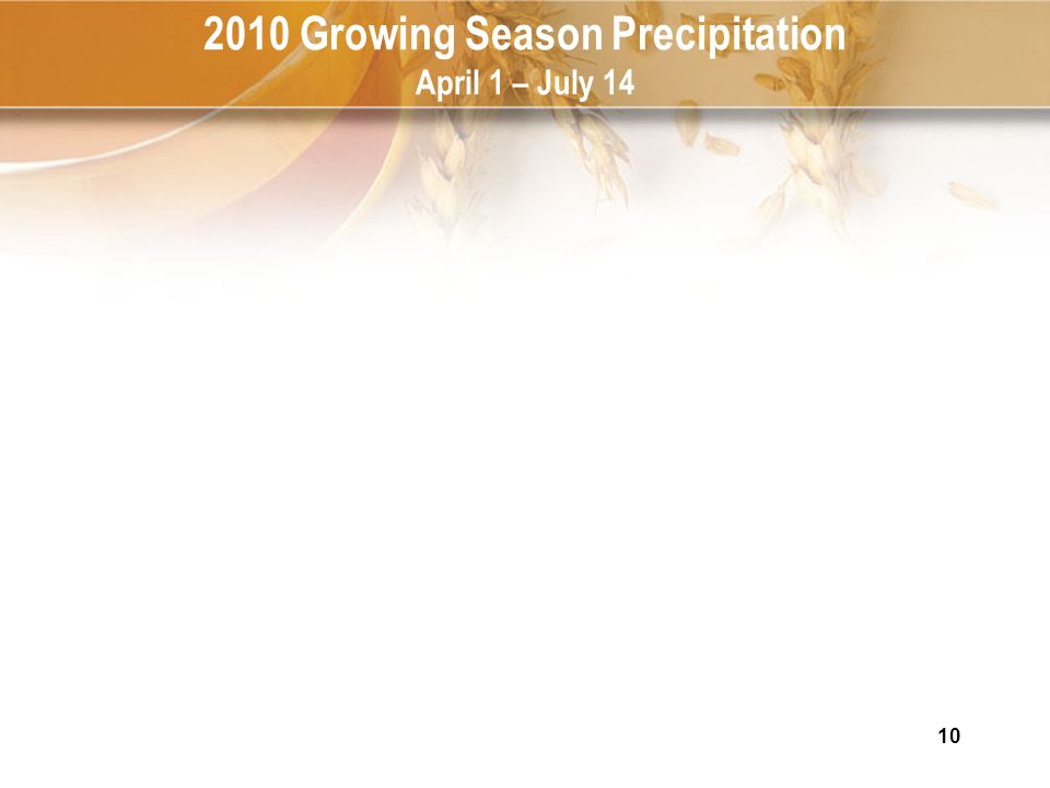 10 2010 Growing Season Precipitation April 1 – July 14