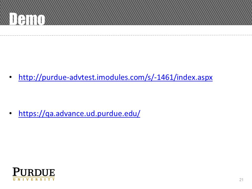 21 Demo http://purdue-advtest.imodules.com/s/-1461/index.aspx https://qa.advance.ud.purdue.edu/
