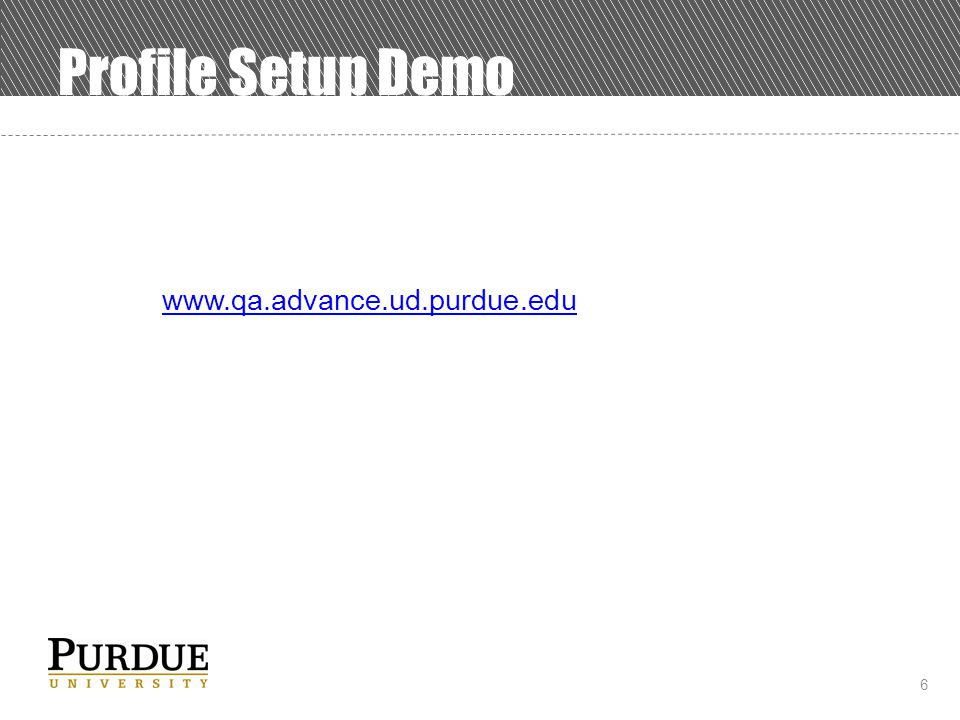 6 Profile Setup Demo www.qa.advance.ud.purdue.edu