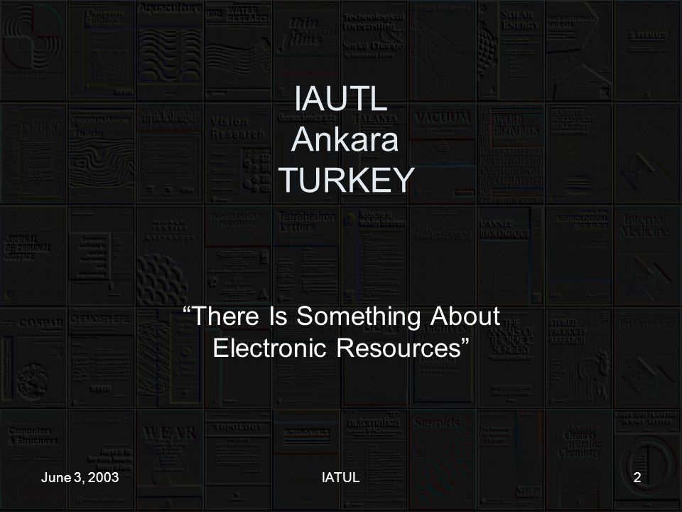 IATUL2 IAUTL Ankara TURKEY There Is Something About Electronic Resources