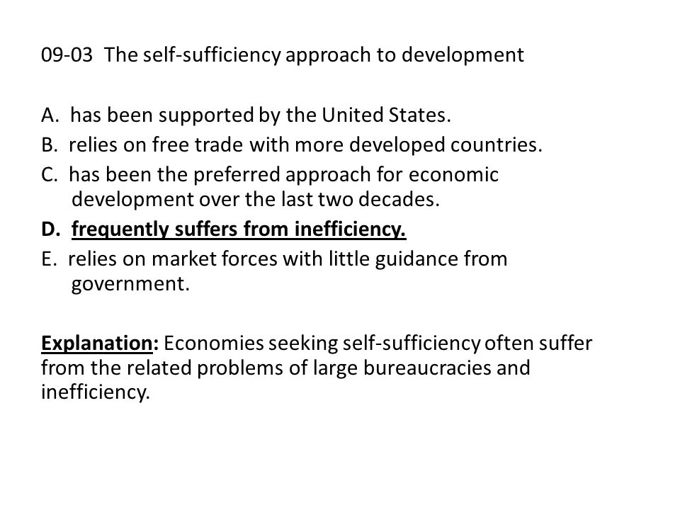 09-03 The self-sufficiency approach to development A. has been supported by the United States. B. relies on free trade with more developed countries.