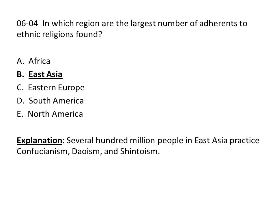 06-04 In which region are the largest number of adherents to ethnic religions found? A. Africa B. East Asia C. Eastern Europe D. South America E. Nort