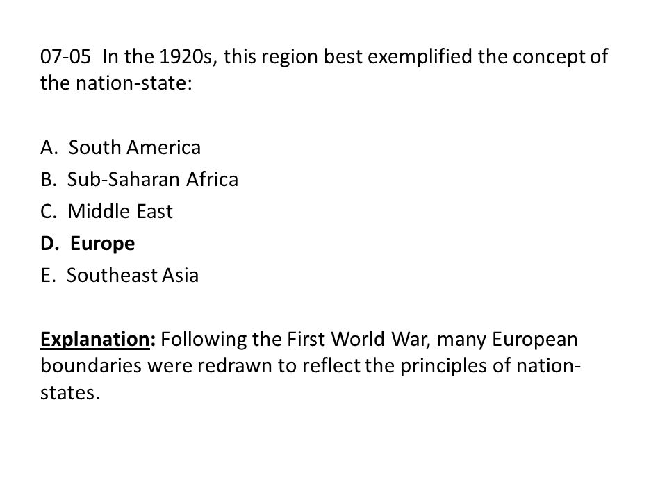 07-05 In the 1920s, this region best exemplified the concept of the nation-state: A. South America B. Sub-Saharan Africa C. Middle East D. Europe E. S