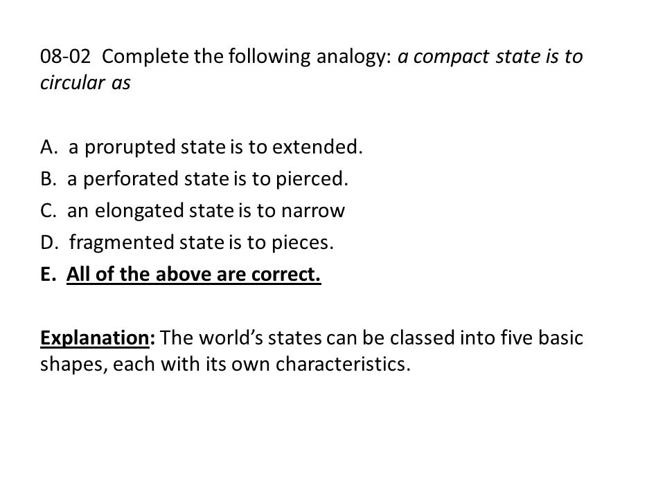 08-02 Complete the following analogy: a compact state is to circular as A. a prorupted state is to extended. B. a perforated state is to pierced. C. a