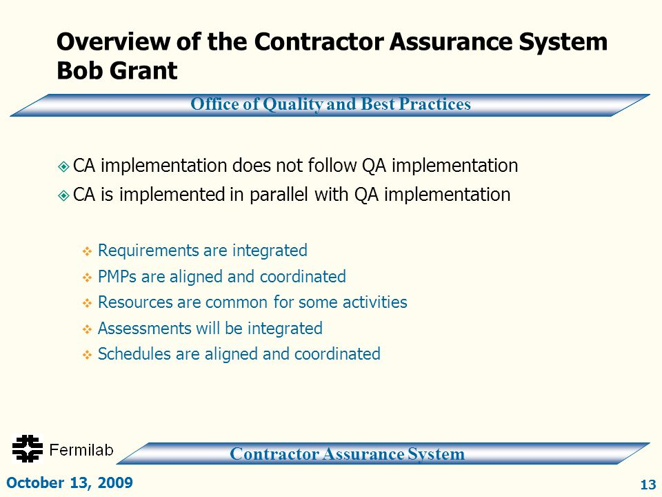 Contractor Assurance System Office of Quality and Best Practices Overview of the Contractor Assurance System Bob Grant October 13, 2009 13  CA implem