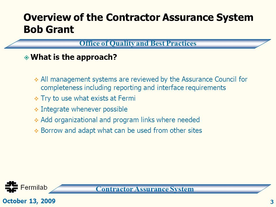 Contractor Assurance System Office of Quality and Best Practices Overview of the Contractor Assurance System Bob Grant  What is the approach?  All m