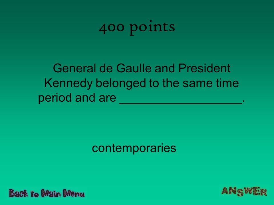 400 points General de Gaulle and President Kennedy belonged to the same time period and are __________________.
