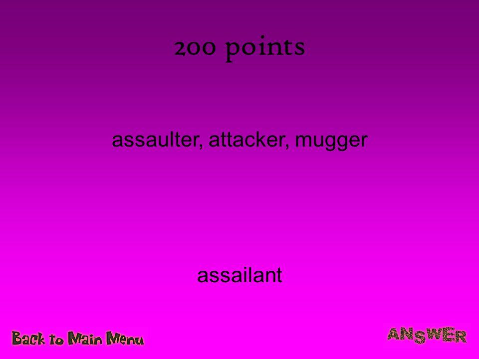 200 points assaulter, attacker, mugger assailant
