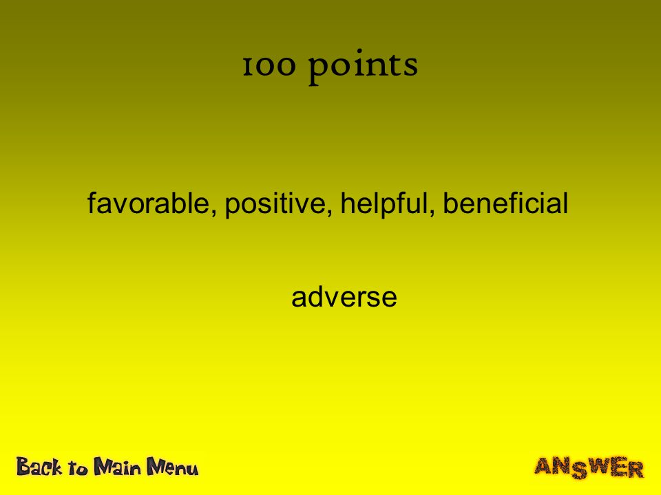 100 points favorable, positive, helpful, beneficial adverse