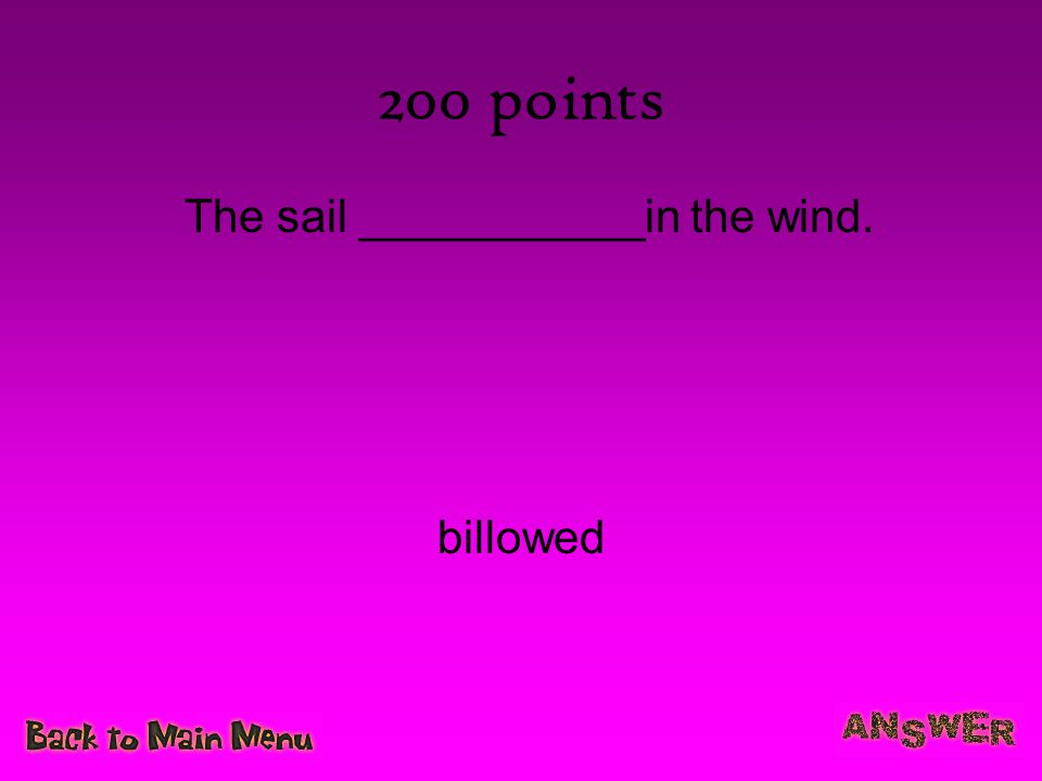 200 points The sail ___________in the wind. billowed