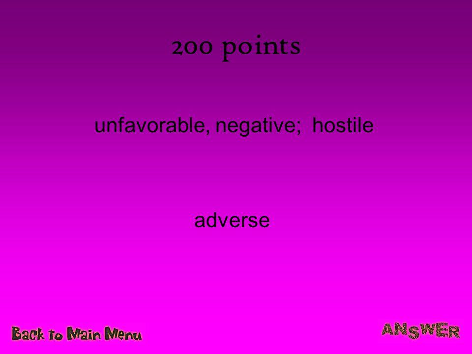 200 points unfavorable, negative; hostile adverse