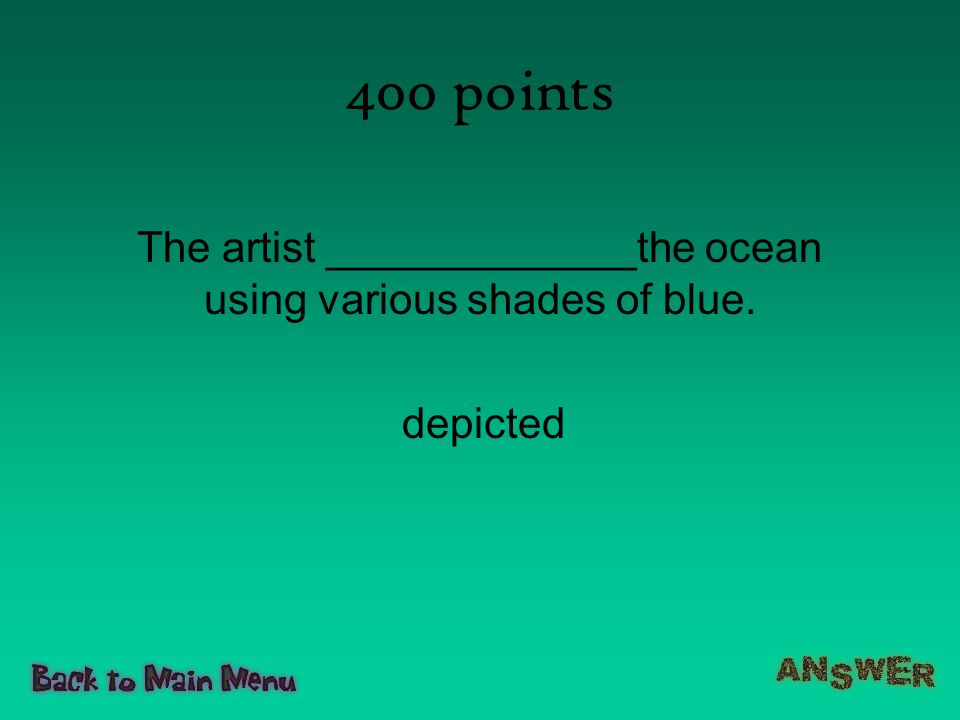 400 points The artist _____________the ocean using various shades of blue. depicted