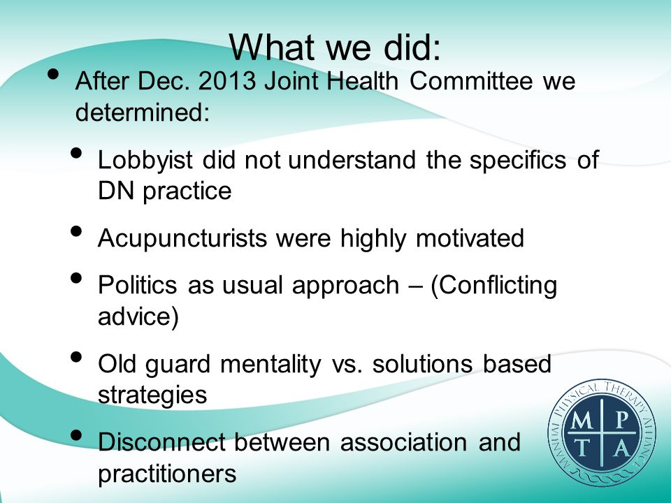 What we did: After Dec. 2013 Joint Health Committee we determined: Lobbyist did not understand the specifics of DN practice Acupuncturists were highly