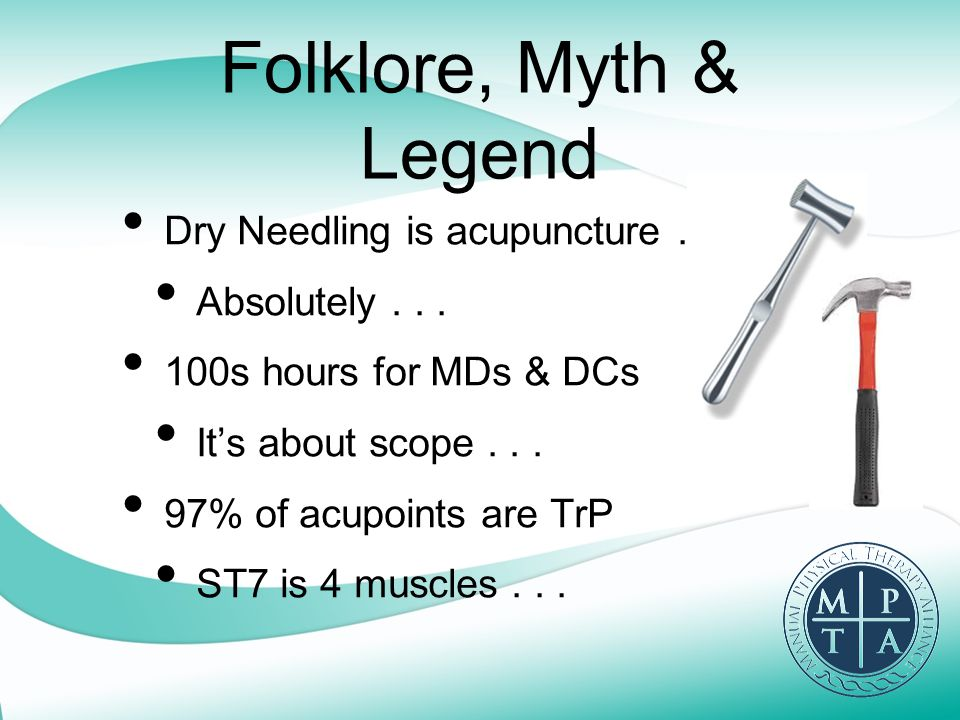 Folklore, Myth & Legend Dry Needling is acupuncture... Absolutely... 100s hours for MDs & DCs It's about scope... 97% of acupoints are TrP ST7 is 4 mu