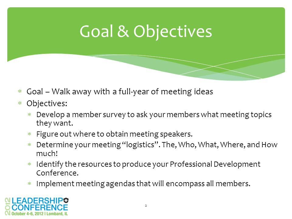  Goal – Walk away with a full-year of meeting ideas  Objectives:  Develop a member survey to ask your members what meeting topics they want.