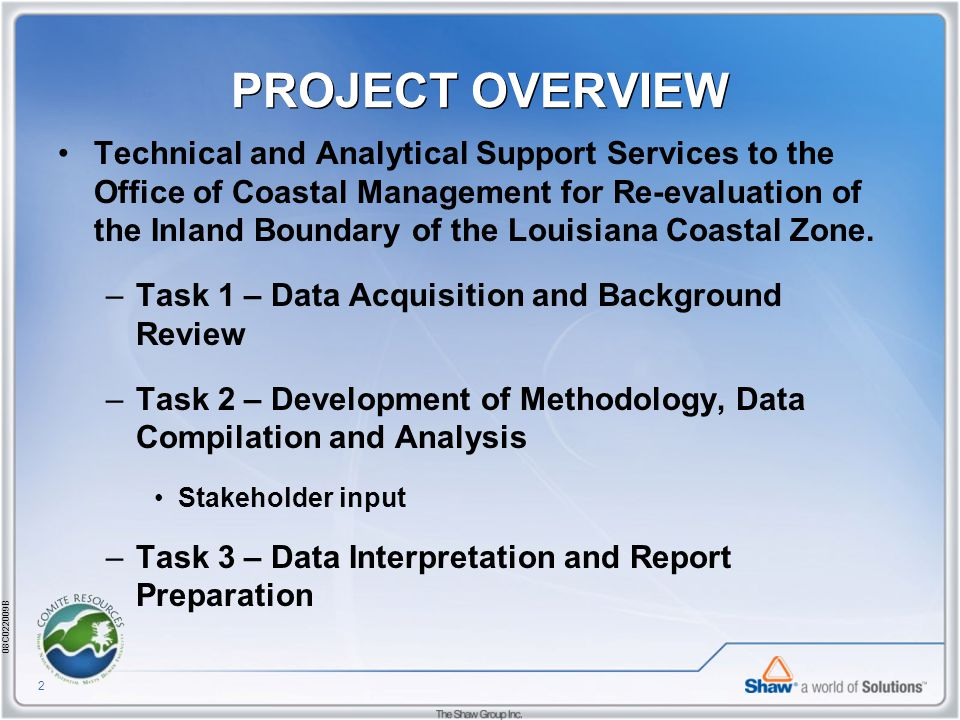08C022009B 2 PROJECT OVERVIEW Technical and Analytical Support Services to the Office of Coastal Management for Re-evaluation of the Inland Boundary of the Louisiana Coastal Zone.