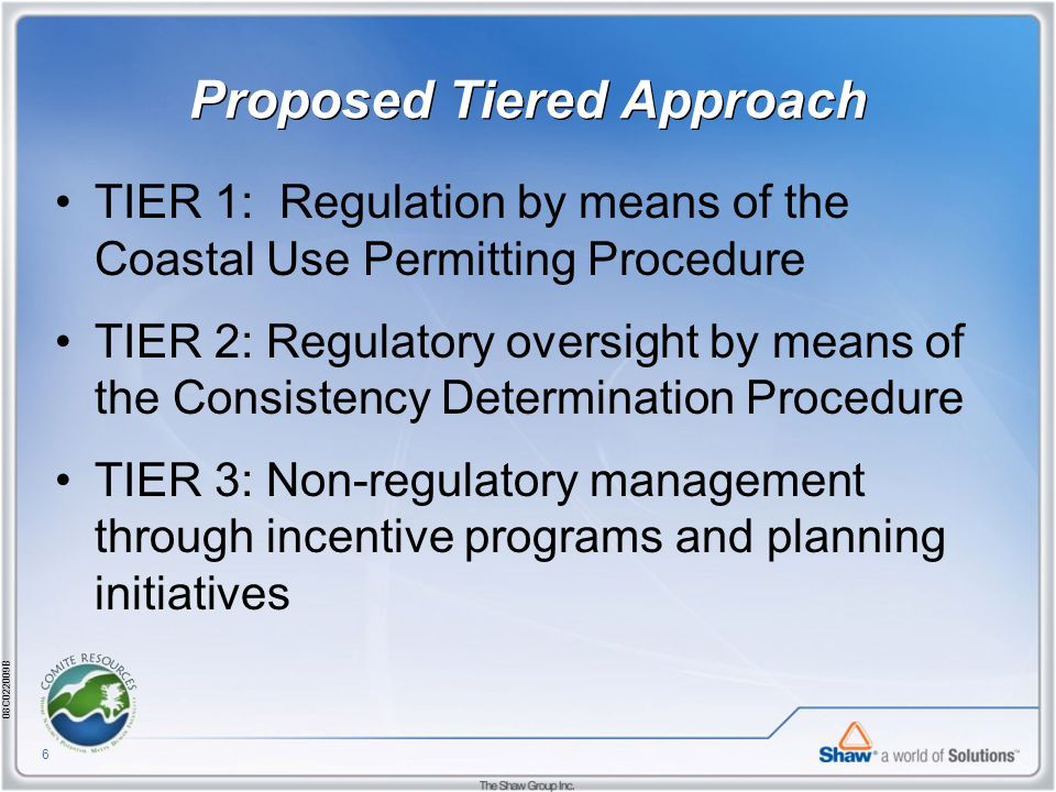 08C022009B 6 Proposed Tiered Approach TIER 1: Regulation by means of the Coastal Use Permitting Procedure TIER 2: Regulatory oversight by means of the