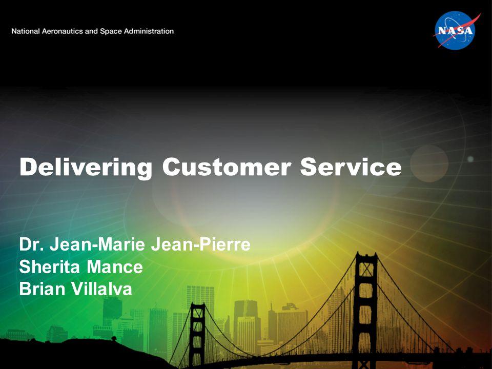 Delivering Customer Service Dr. Jean-Marie Jean-Pierre Sherita Mance Brian Villalva