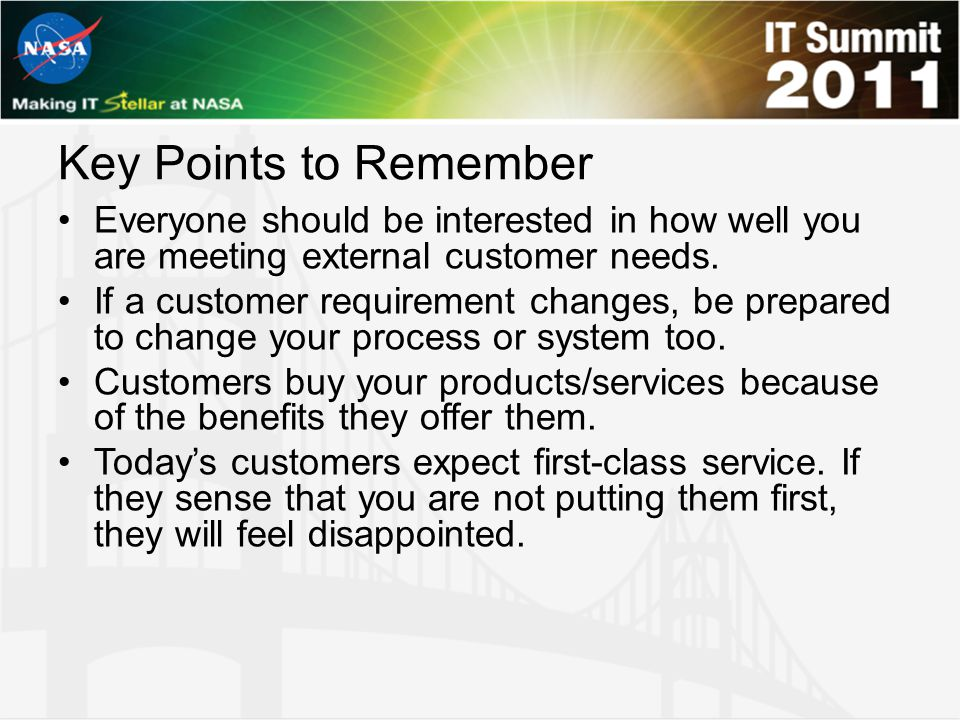 Key Points to Remember Everyone should be interested in how well you are meeting external customer needs. If a customer requirement changes, be prepar