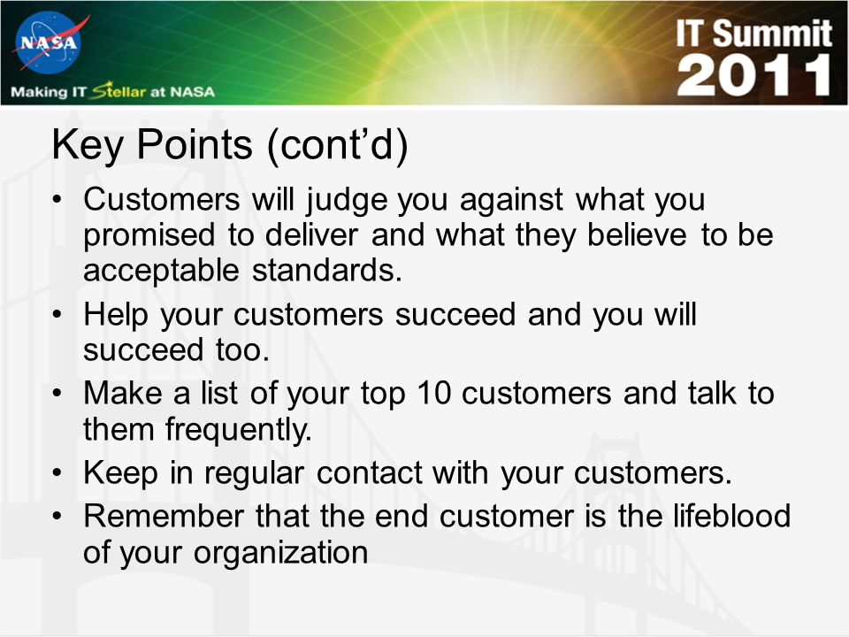 Key Points (cont'd) Customers will judge you against what you promised to deliver and what they believe to be acceptable standards. Help your customer