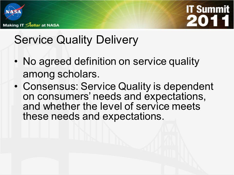 Service Quality Delivery No agreed definition on service quality among scholars. Consensus: Service Quality is dependent on consumers' needs and expec