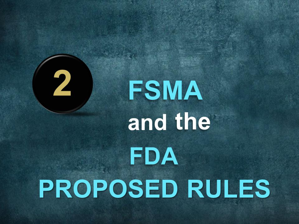 FSMA and the FDA PROPOSED RULES 2