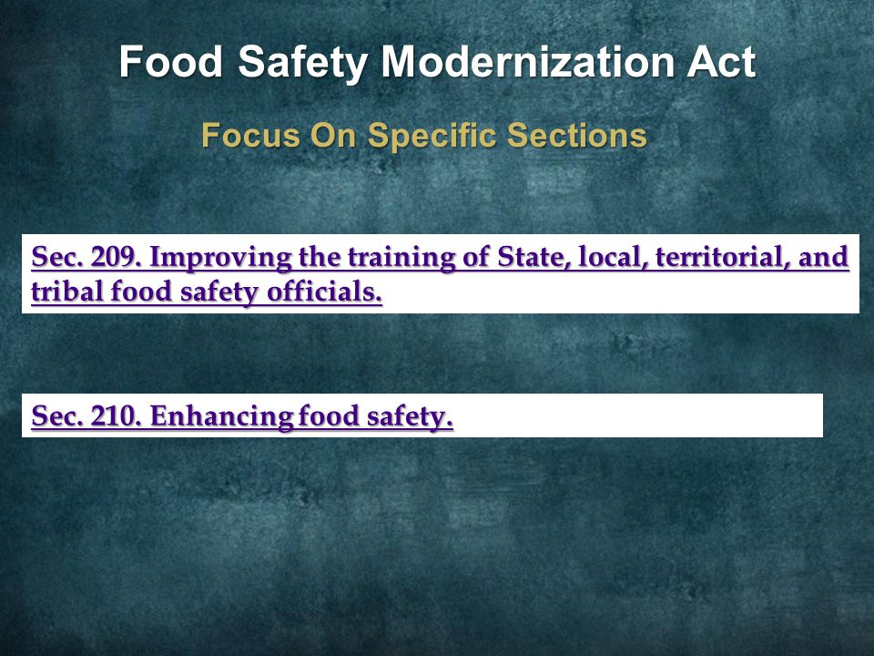 Food Safety Modernization Act Focus On Specific Sections Sec. 209. Improving the training of State, local, territorial, and tribal food safety officia