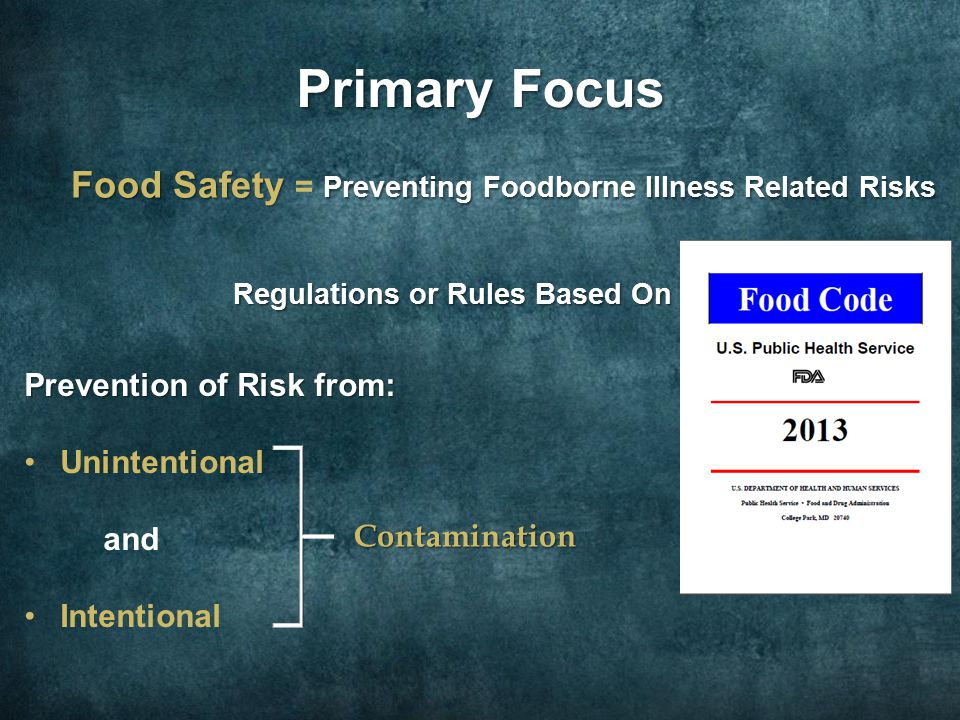 Primary Focus Food Safety Preventing Foodborne Illness Related Risks Food Safety = Preventing Foodborne Illness Related Risks Regulations or Rules Bas